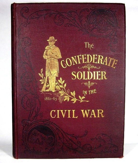 An 1895 book glorifying the Confederate soldier and featuring a complete history of the Civil War and the great Confederate generals and men who fought.