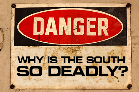 Why is the South so Deadly?